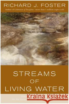 Streams of Living Water: Essential Practices from the Six Great Traditions of Christian Faith Richard J. Foster 9780060628222