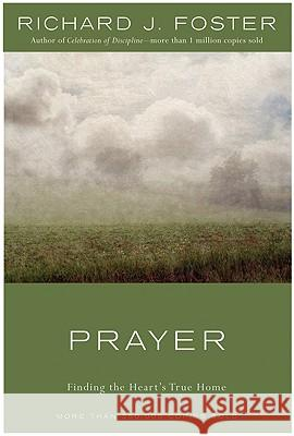 Prayer - 10th Anniversary Edition: Finding the Heart's True Home Richard J. Foster 9780060628468