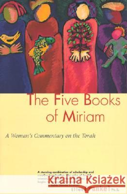 Five Books of Miriam : A Woman's Commentary on the Torah Ellen Frankel 9780060630379