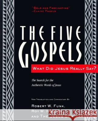 The Five Gospels: What Did Jesus Really Say? the Search for the Authentic Words of Jesus Robert Walter Funk Roy W. Hoover 9780060630409