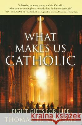 What Makes Us Catholic: Eight Gifts for Life Thomas H. Groome 9780060633998