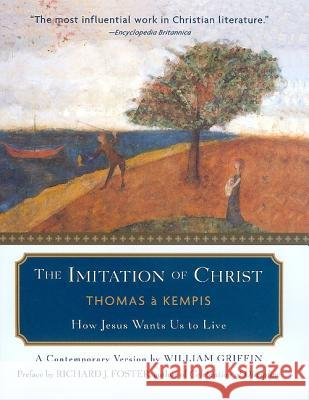 The Imitation of Christ: How Jesus Wants Us to Live Thomas A. Kempis William Griffin 9780060634001
