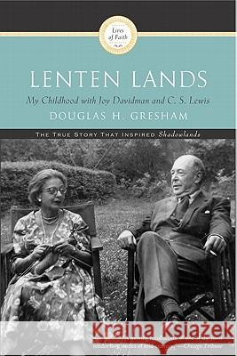 Lenten Lands: My Childhood with Joy Davidman and C.S. Lewis Douglas H. Gresham 9780060634476
