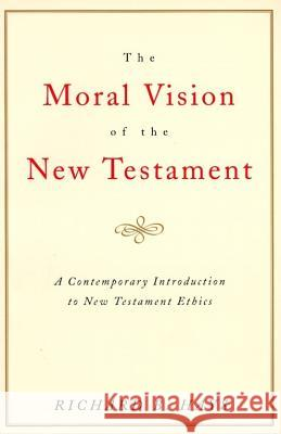 The Moral Vision of the New Testament: Community, Cross, New Creationa Contemporary Introduction to New Testament Ethic Richard Hays 9780060637965