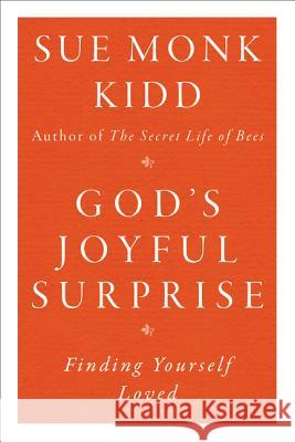 God's Joyful Surprise: Finding Yourself Loved Sue Monk Kidd 9780060645816