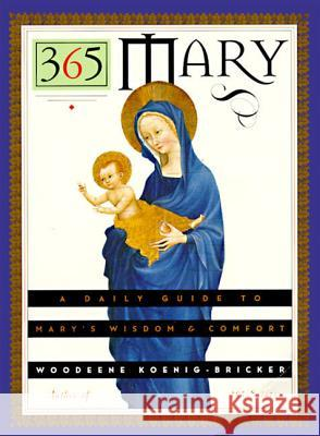 365 Mary: A Daily Guide to Mary's Wisdom and Comfort Woodeene Koenig-Bricker 9780060647445