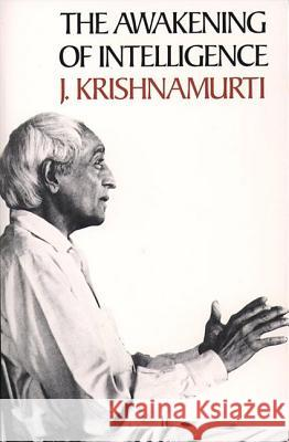 The Awakening of Intelligence Jiddu Krishnamurti Krishnamurt                              J. Krishnamurti 9780060648343