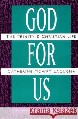 God for Us: The Trinity and Christian Life Catherine Mowry Lacugna 9780060649135