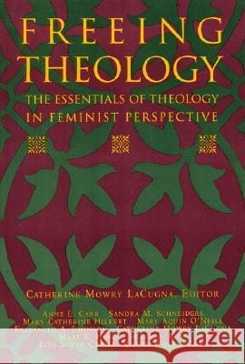 Freeing Theology: The Essentials of Theology in Feminist Perspective Catherine M. Lacugna 9780060649357