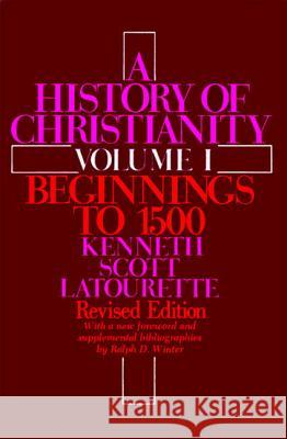 History of Christianity: Volume I PB (Revised) Kenneth Scott Latourette 9780060649524