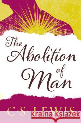 The Abolition of Man: Readings for Meditation and Reflection C. S. Lewis 9780060652944