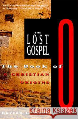 The Lost Gospel: The Book of Q and Christian Origins Burton L. Mac Burton L. Mack 9780060653750