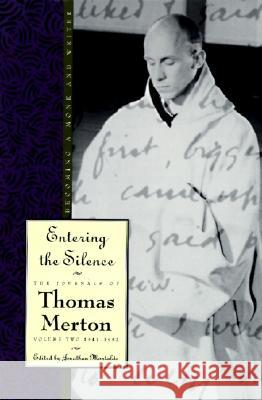 Entering the Silence : Becoming a Monk and Writer, the Journals of Thomas Merton, Volume 2; 1941-1952 Thomas Merton Jonathan Montaldo 9780060654771 HarperOne