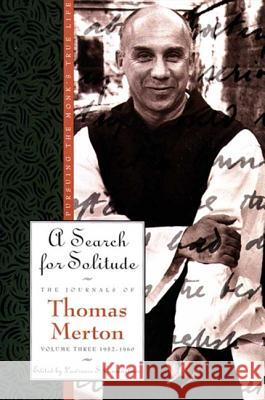 A Search for Solitude: Pursuing the Monk's True Lifethe Journals of Thomas Merton, Volume 3: 1952-1960 Thomas Merton Lawrence S. Cunningham 9780060654795