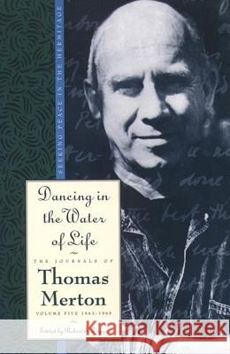Dancing in the Water of Life Thomas Merton Robert E. Daggy 9780060654832