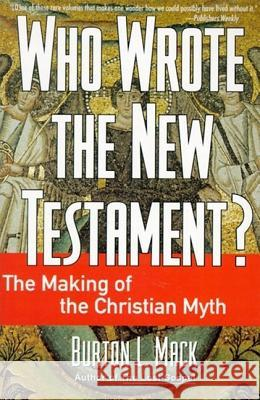 Who Wrote the New Testament?: The Making of the Christian Myth Burton L. Mack 9780060655181