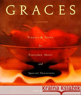 Graces: Prayers for Everyday Meals and Special Occasions June Cotner June Cotner 9780060659561