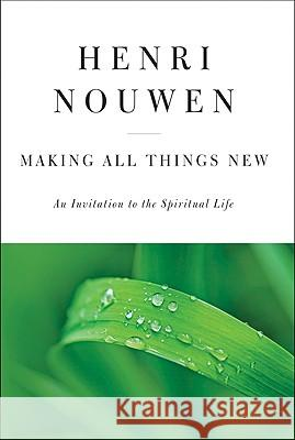 Making All Things New: An Invitation to the Spiritual Life Henri J. M. Nouwen 9780060663261