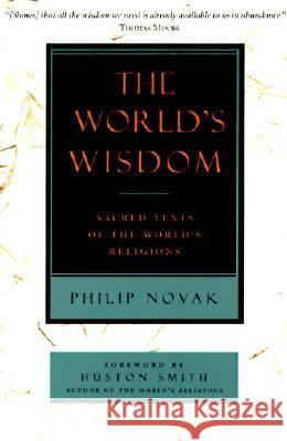 The World's Wisdom: Sacred Texts of the World's Religions Phillip Novak Philip Novak 9780060663421