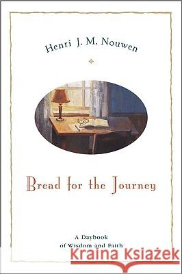 Bread for the Journey: A Daybook of Wisdom and Faith Henri J. M. Nouwen 9780060663599