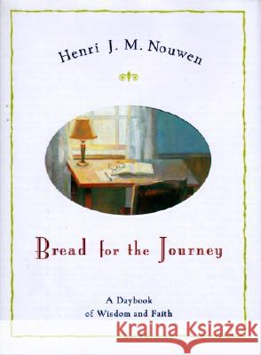 Bread for the Journey: A Daybook of Wisdom and Faith Henri J. M. Nouwen 9780060663766
