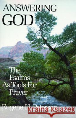 Answering God: The Psalms as Tools for Prayer Eugene H. Peterson 9780060665128