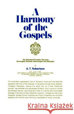 A Harmony of the Gospels: Based on the Broadus Harmony in the Revised Version A. T. Robertson 9780060668907