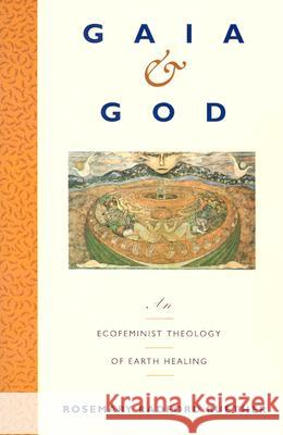 Gaia and God: An Ecofeminist Theology of Earth Healing Rosemary Radford Ruether 9780060669676 HarperOne