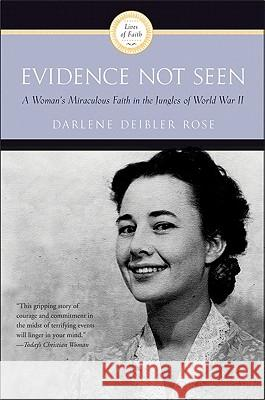 Evidence Not Seen: A Woman's Miraculous Faith in the Jungles of World War II Darlene Deibler Rose 9780060670207