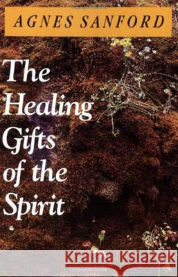 The Healing Gifts of the Spirit Agnes Mary White Sanford 9780060670528