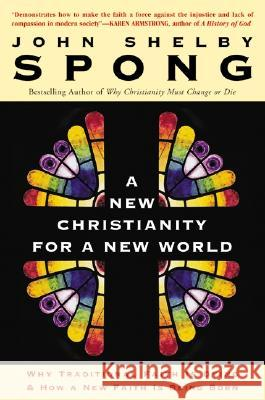 A New Christianity for a New World: Why Traditional Faith Is Dying & How a New Faith Is Being Born John Shelby Spong 9780060670634