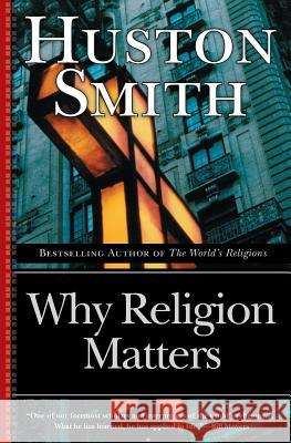 Why Religion Matters: The Fate of the Human Spirit in an Age of Disbelief Huston Smith 9780060671020