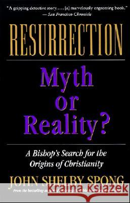 Resurrection: Myth or Reality? John Shelby Spong 9780060674298