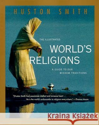 The Illustrated World's Religions: A Guide to Our Wisdom Traditions Huston Smith 9780060674403 HarperOne
