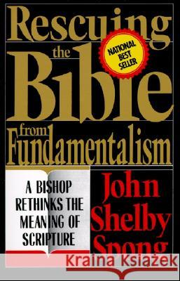 Rescuing the Bible from Fundamentalism: A Bishop Rethinks the Meaning of Scripture John Shelby Spong John Shelby Spong 9780060675189