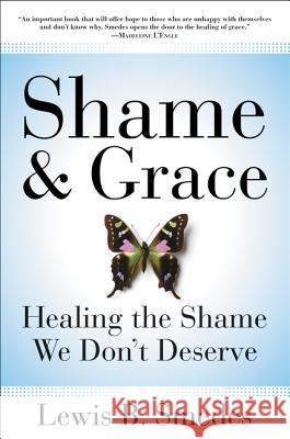 Shame and Grace: Healing the Shame We Don't Deserve Lewis B. Smedes 9780060675226