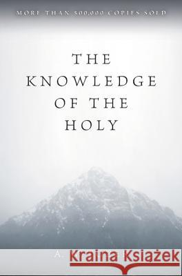 The Knowledge of the Holy A. W. Tozer 9780060684129
