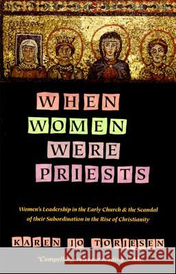 When Women Were Priests: Women's Leadership in the Early Church and the Scandal of Their Subordination in Karen Jo Torjesen Stuart J. Murphy Karen Torjesen 9780060686611