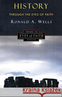 History Through the Eyes of Faith: Christian College Coalition Series Ronald A. Wells Ron Wells 9780060692964
