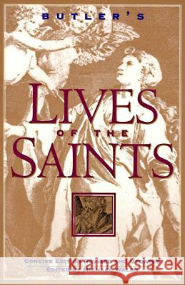 Butler's Lives of the Saints: Concise Edition, Revised and Updated Michael Walsh Alban Butler 9780060692995