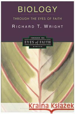 Biology Through the Eyes of Faith: Christian College Coalition Series Richard T. Wright 9780060696955