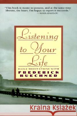Listening to Your Life: Daily Meditations with Frederick Buechner Frederick Buechner George Connor 9780060698645 HarperOne