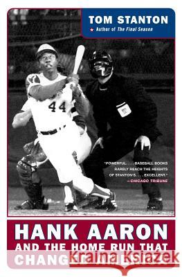 Hank Aaron and the Home Run That Changed America Tom Stanton 9780060722906