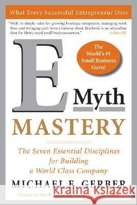 E-Myth Mastery: The Seven Essential Disciplines for Building a World Class Company Michael E. Gerber 9780060723231