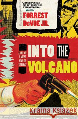 Into the Volcano: A Mallory and Morse Novel of Espionage Forrest, Jr. Devoe 9780060723774
