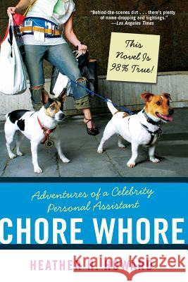 Chore Whore : Adventures of a Celebrity Personal Assistant Heather H. Howard 9780060723927
