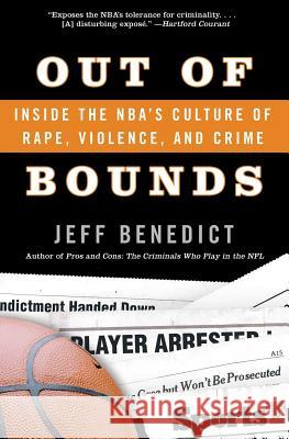 Out of Bounds: Inside the Nba's Culture of Rape, Violence, and Crime Jeff Benedict 9780060726041