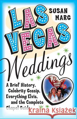 Las Vegas Weddings: A Brief History, Celebrity Gossip, Everything Elvis, and the Complete Chapel Guide Susan Marg 9780060726195