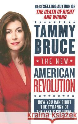 The New American Revolution: How You Can Fight the Tyranny of the Left's Cultural and Moral Decay Tammy Bruce 9780060726218