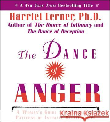 The Dance of Anger CD: A Woman's Guide to Changing the Pattern of Intimate Relationships - audiobook Harriet Goldhor Lerner Harriet Goldhor Lerner 9780060726508